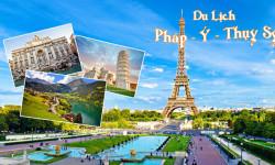 Du lịch Châu Âu: Pháp Ý Thụy Sĩ