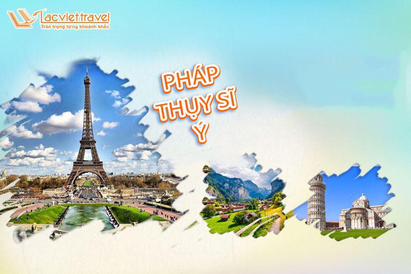 Du lịch Châu Âu: Pháp - Ý - Thụy Sĩ