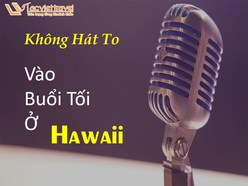 Kinh nghiệm du lịch nước ngoài Hawaii Mỹ Cấm Hát